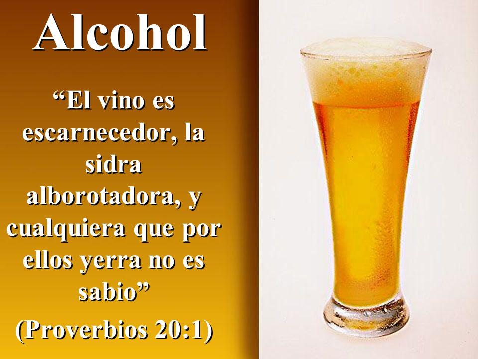 Alcohol El vino es escarnecedor, la sidra alborotadora, y cualquiera que por ellos yerra no es sabio