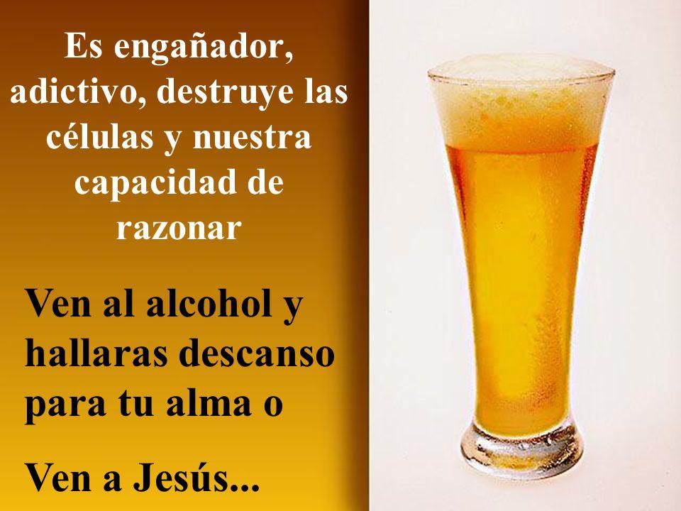 Ven al alcohol y hallaras descanso para tu alma o