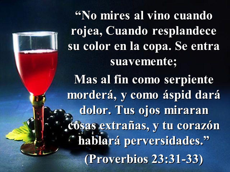 No mires al vino cuando rojea, Cuando resplandece su color en la copa
