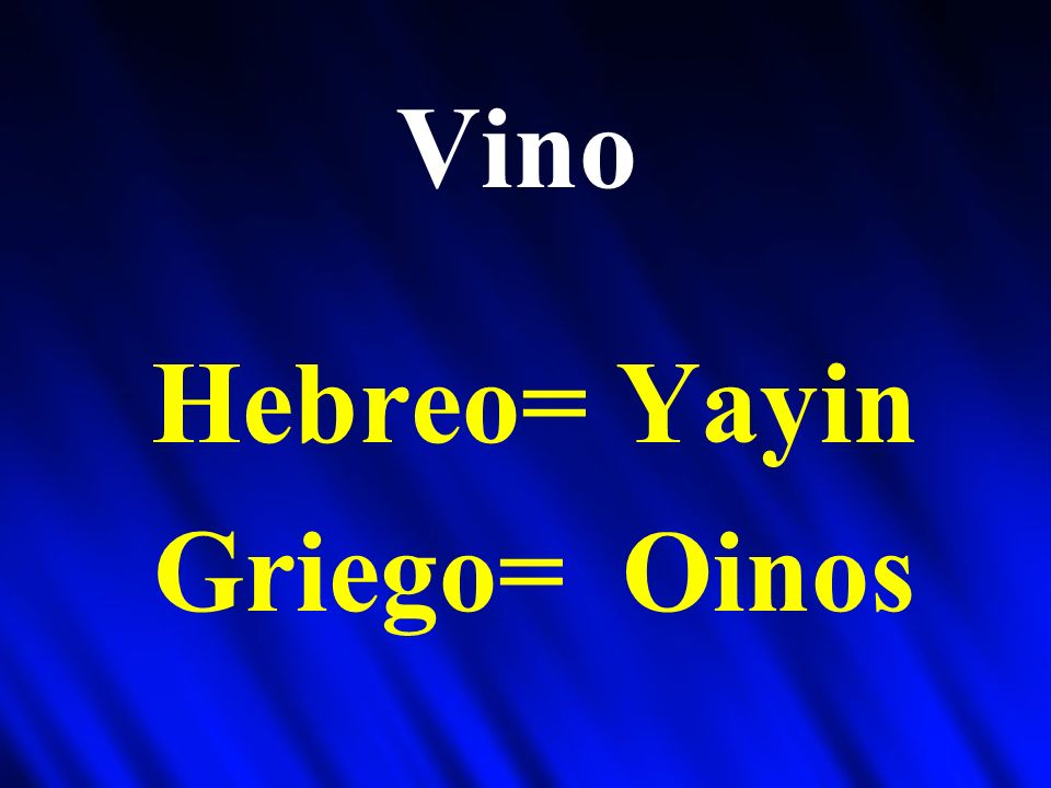 Hebreo= Yayin Griego= Oinos