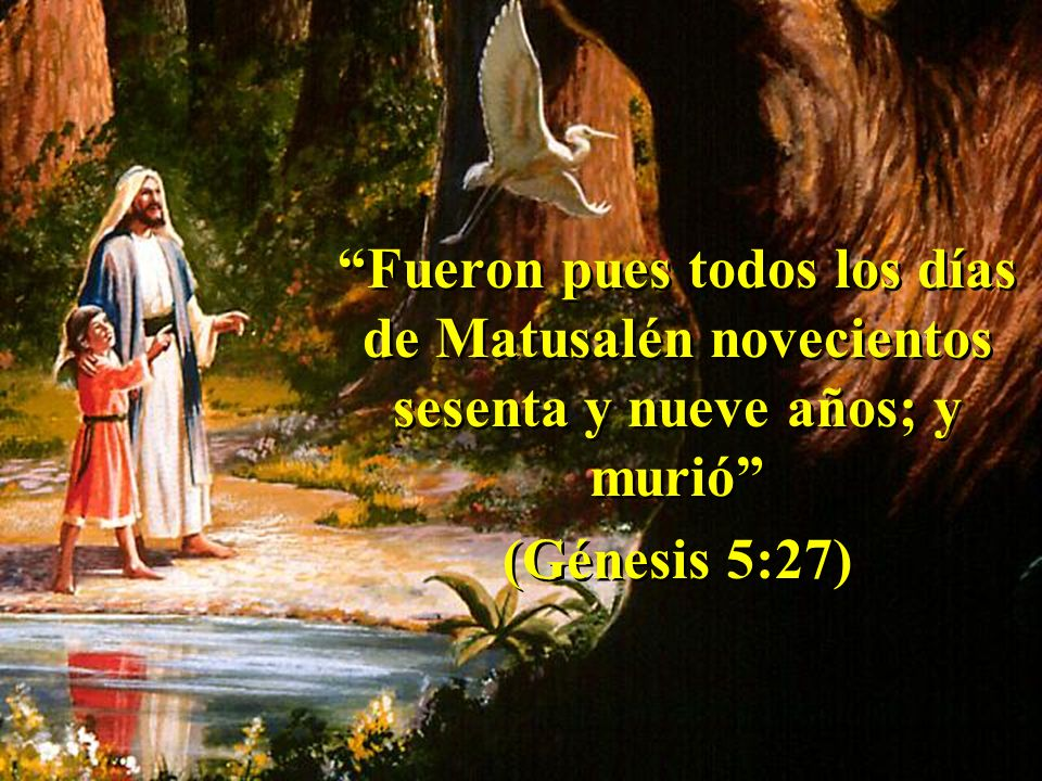 Fueron pues todos los días de Matusalén novecientos sesenta y nueve años; y murió