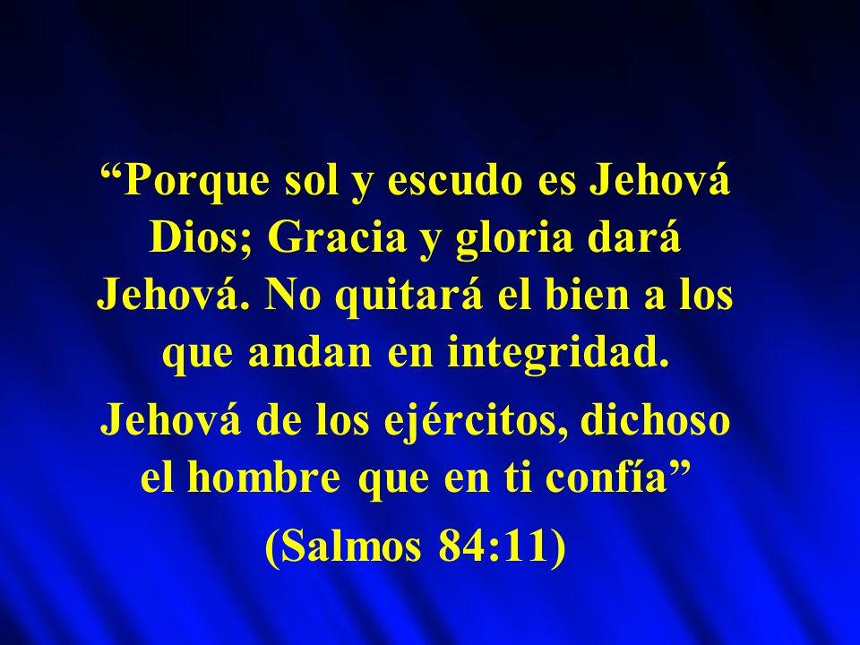 Jehová de los ejércitos, dichoso el hombre que en ti confía