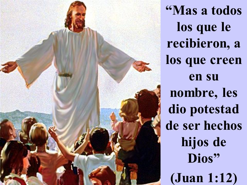 Mas a todos los que le recibieron, a los que creen en su nombre, les dio potestad de ser hechos hijos de Dios