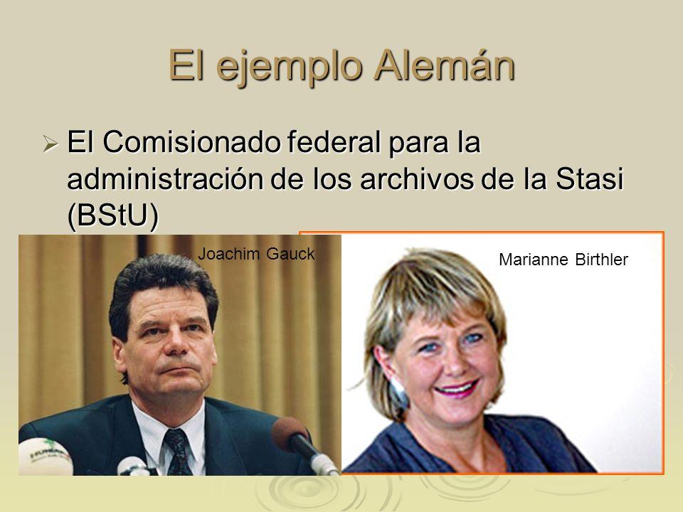 El ejemplo Alemán El Comisionado federal para la administración de los archivos de la Stasi (BStU) Joachim Gauck.