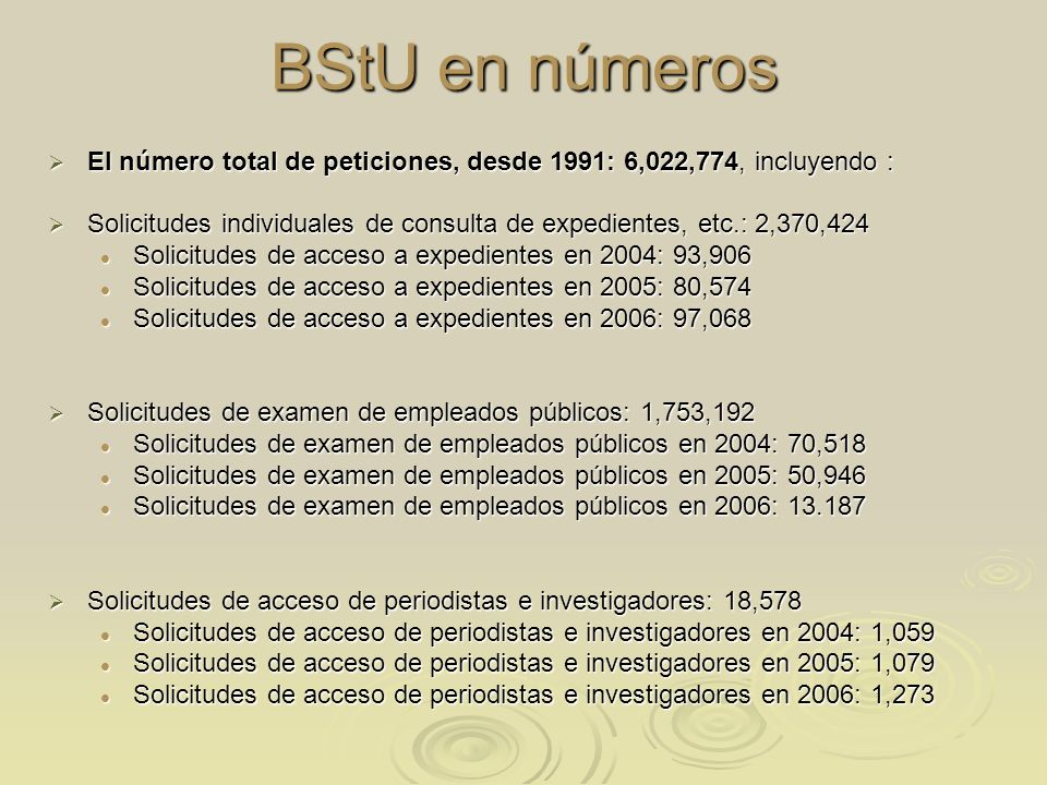 BStU en números El número total de peticiones, desde 1991: 6,022,774, incluyendo :