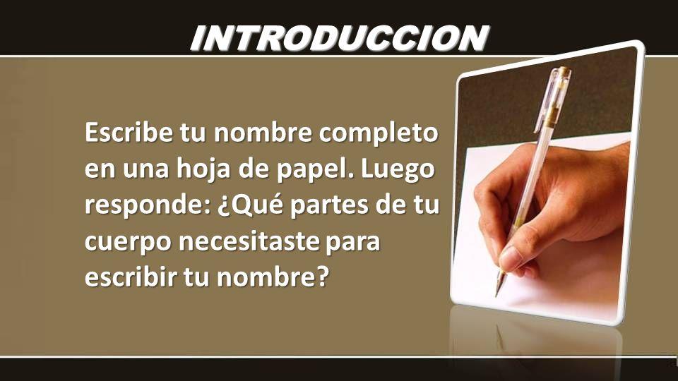 INTRODUCCION Escribe tu nombre completo en una hoja de papel.