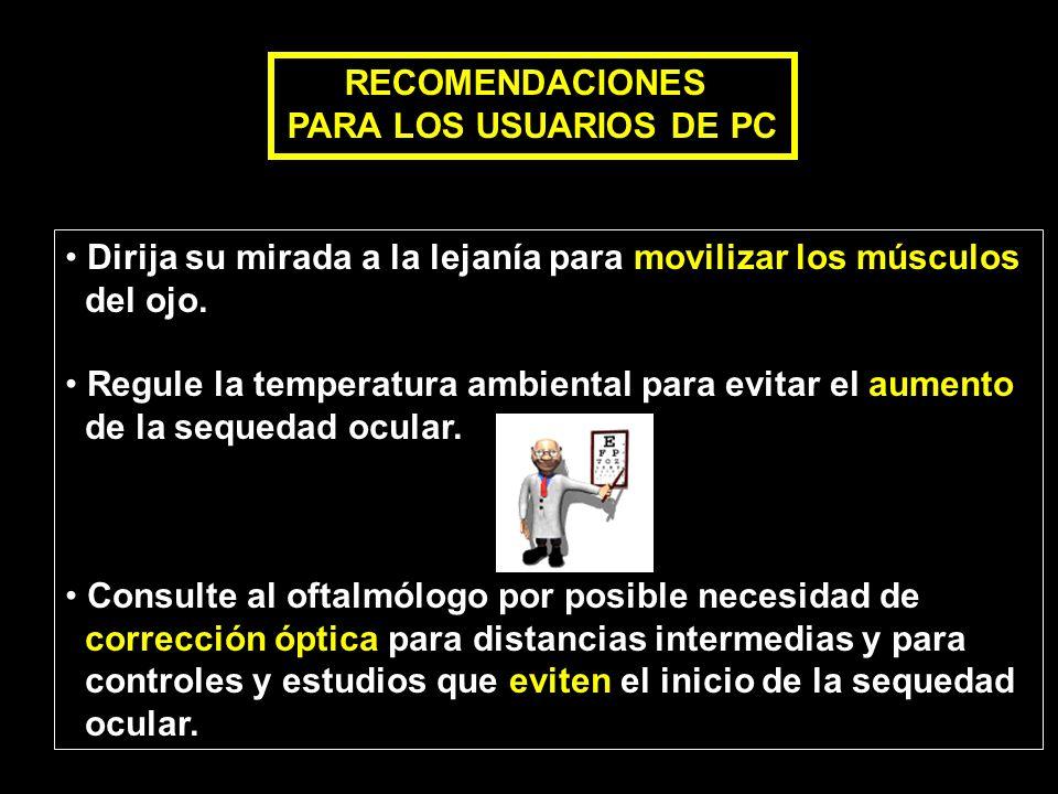 RECOMENDACIONES PARA LOS USUARIOS DE PC. Dirija su mirada a la lejanía para movilizar los músculos.