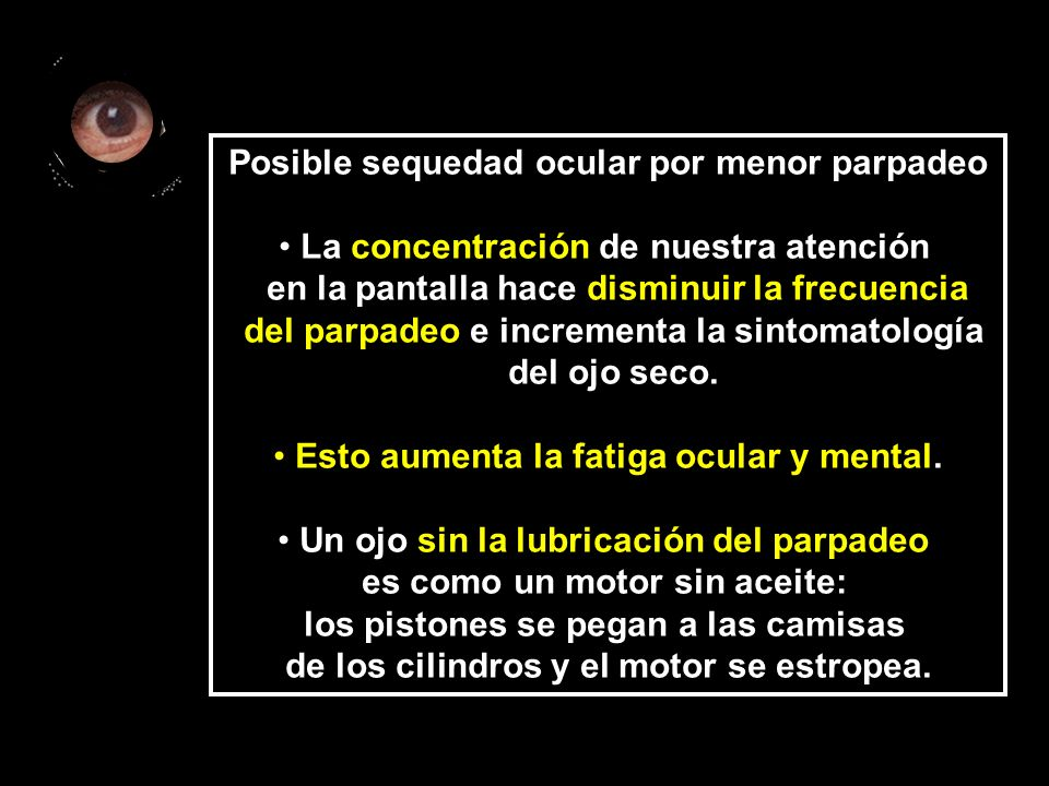 Posible sequedad ocular por menor parpadeo