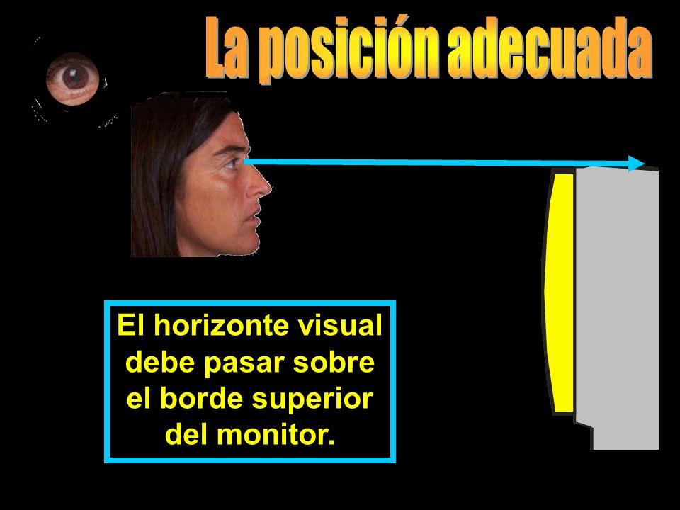 La posición adecuada El horizonte visual debe pasar sobre