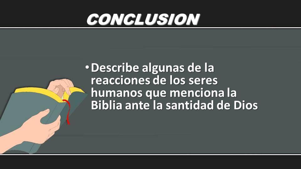 CONCLUSIONDescribe algunas de la reacciones de los seres humanos que menciona la Biblia ante la santidad de Dios.