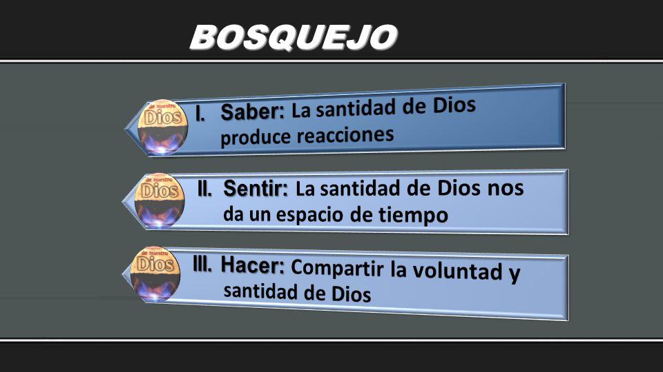 BOSQUEJO I. Saber: La santidad de Dios produce reacciones