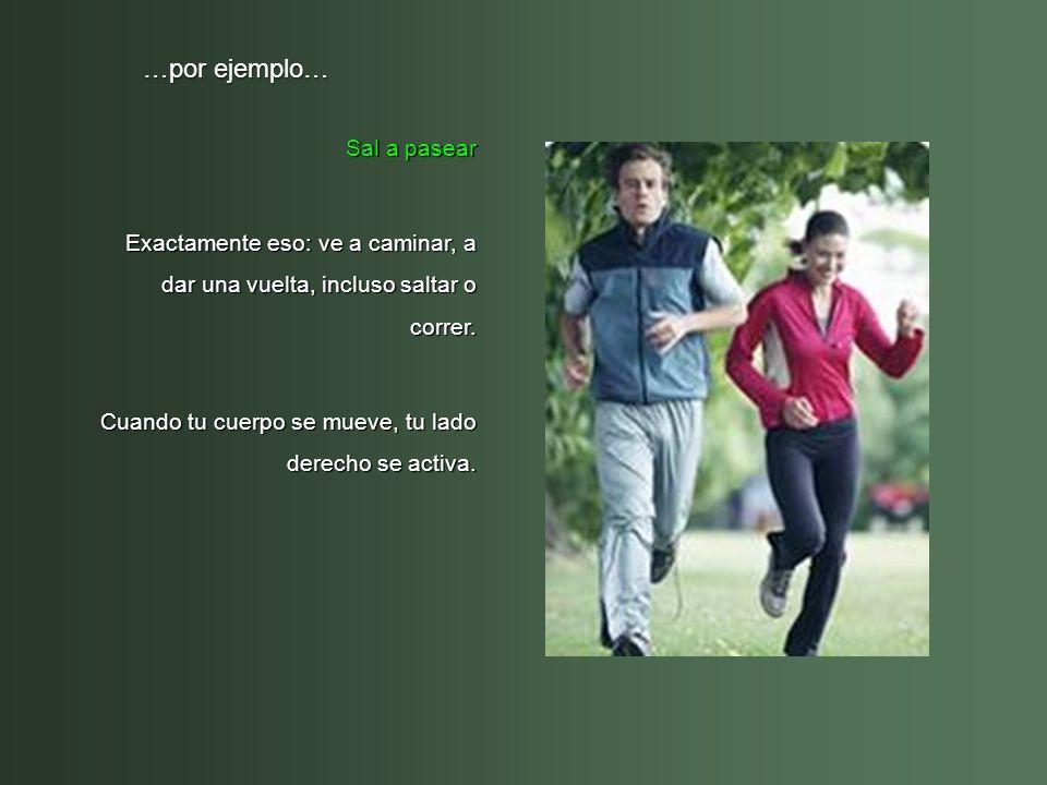 …por ejemplo… Sal a pasear