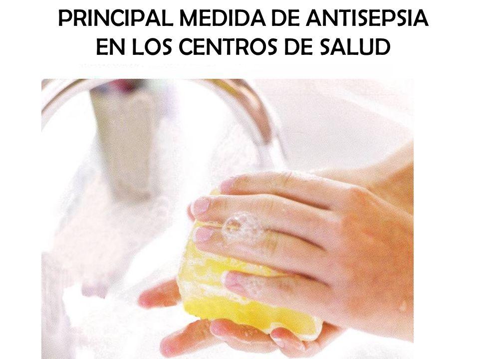 PRINCIPAL MEDIDA DE ANTISEPSIA EN LOS CENTROS DE SALUD