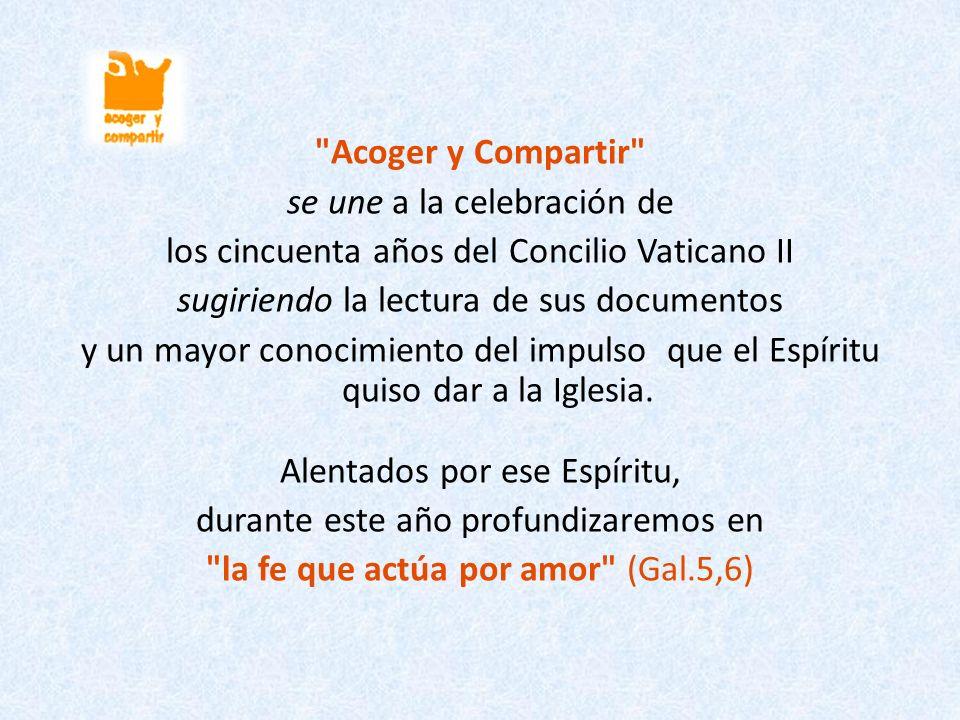 Acoger y Compartir se une a la celebración de los cincuenta años del Concilio Vaticano II sugiriendo la lectura de sus documentos y un mayor conocimiento del impulso que el Espíritu quiso dar a la Iglesia.