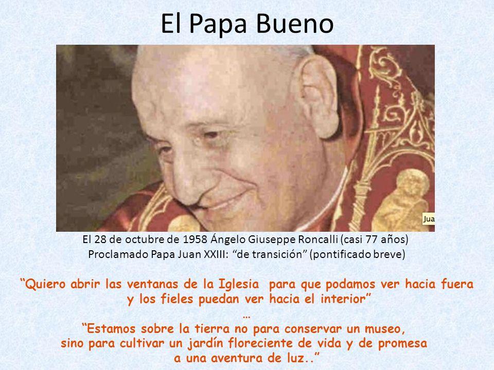 El Papa Bueno El 28 de octubre de 1958 Ángelo Giuseppe Roncalli (casi 77 años) Proclamado Papa Juan XXIII: de transición (pontificado breve)