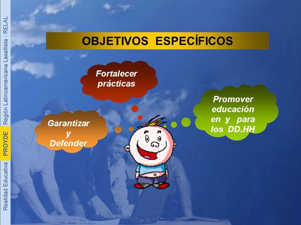 OBJETIVOS ESPECÍFICOS Promover educación en y para los DD.HH