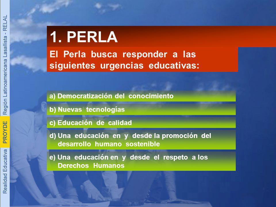 1. PERLA El Perla busca responder a las siguientes urgencias educativas: a) Democratización del conocimiento.