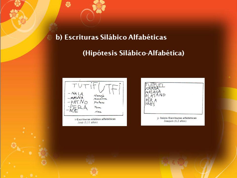 b) Escrituras Silábico Alfabéticas (Hipótesis Silábico-Alfabética)