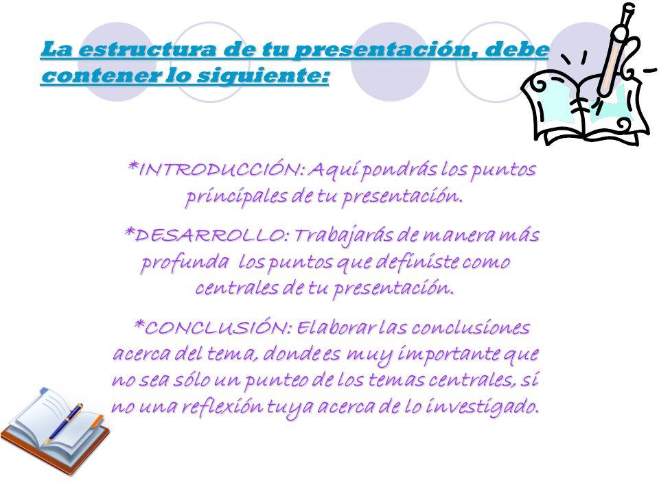 La estructura de tu presentación, debe contener lo siguiente:
