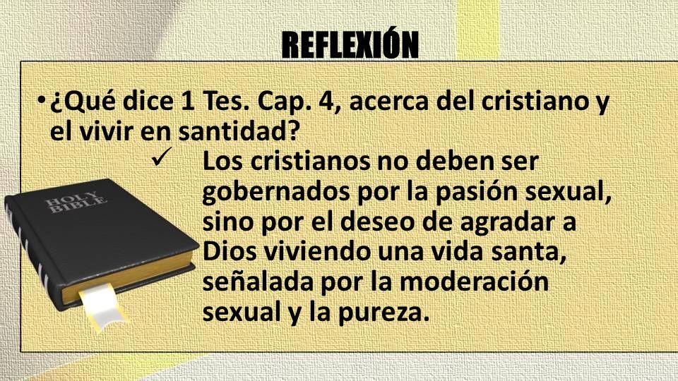 REFLEXIÓN ¿Qué dice 1 Tes. Cap. 4, acerca del cristiano y el vivir en santidad