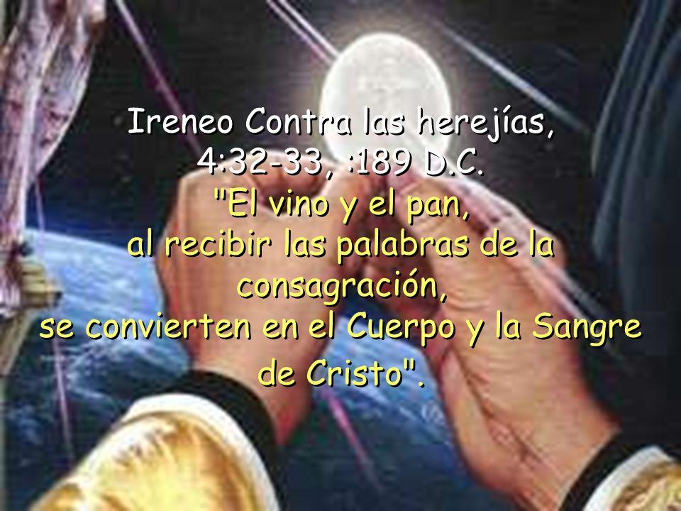 Ireneo Contra las herejías, 4:32-33, :189 D.C. El vino y el pan,