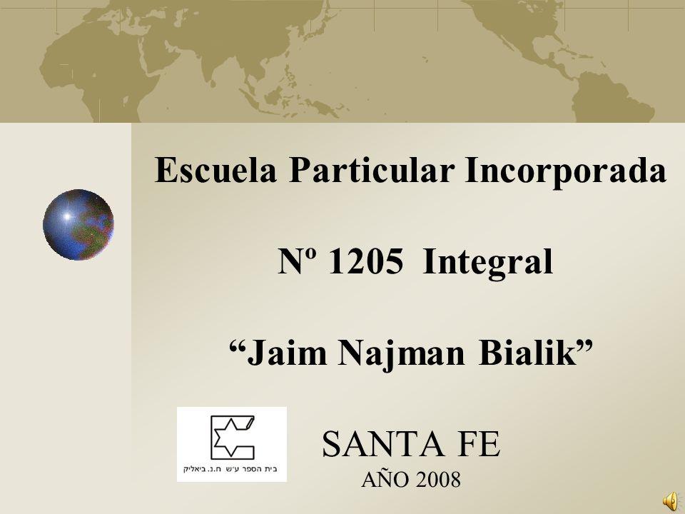 Escuela Particular Incorporada Nº 1205 Integral Jaim Najman Bialik SANTA FE AÑO 2008
