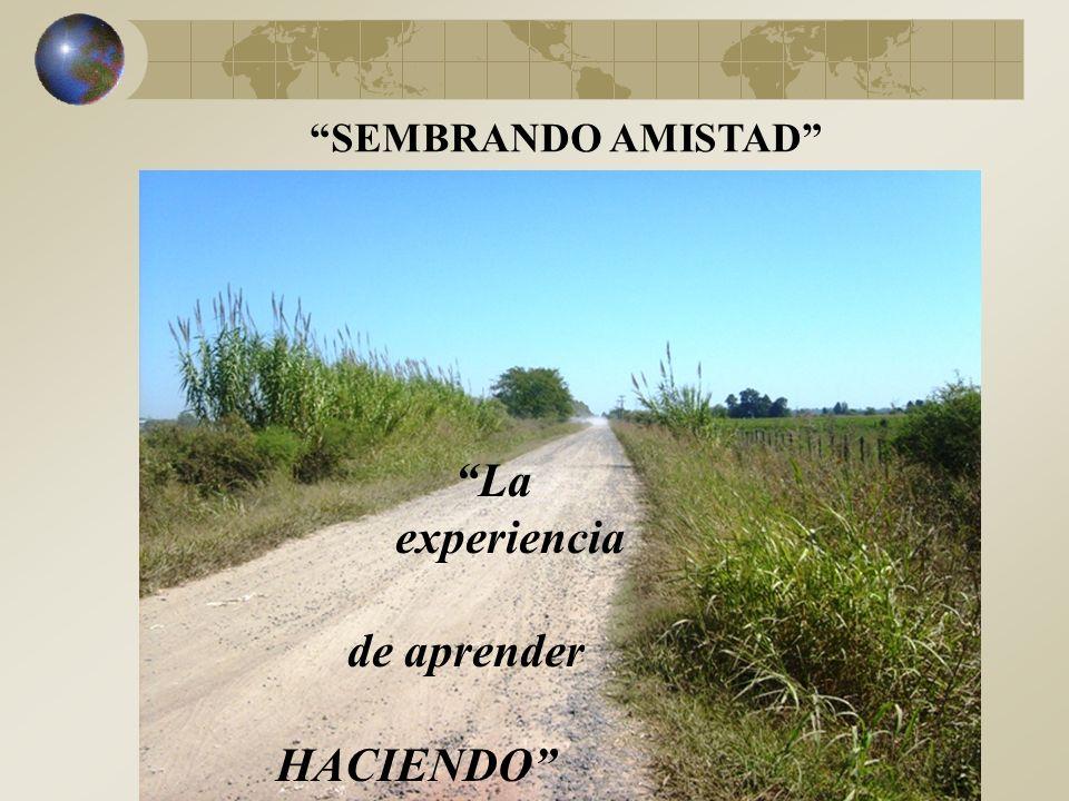 SEMBRANDO AMISTAD La experiencia de aprender HACIENDO