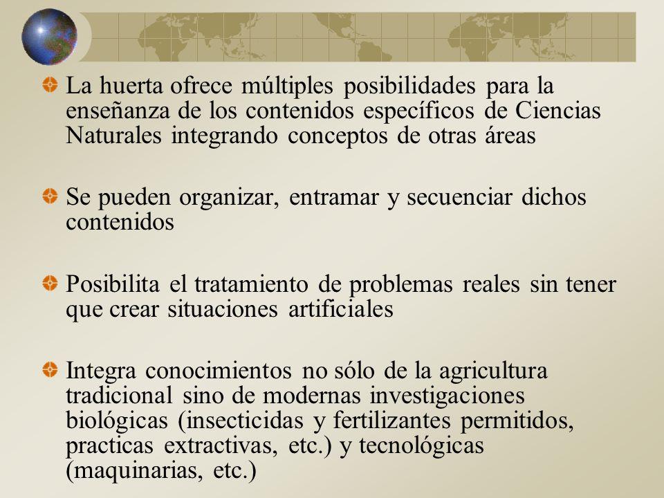 La huerta ofrece múltiples posibilidades para la enseñanza de los contenidos específicos de Ciencias Naturales integrando conceptos de otras áreas