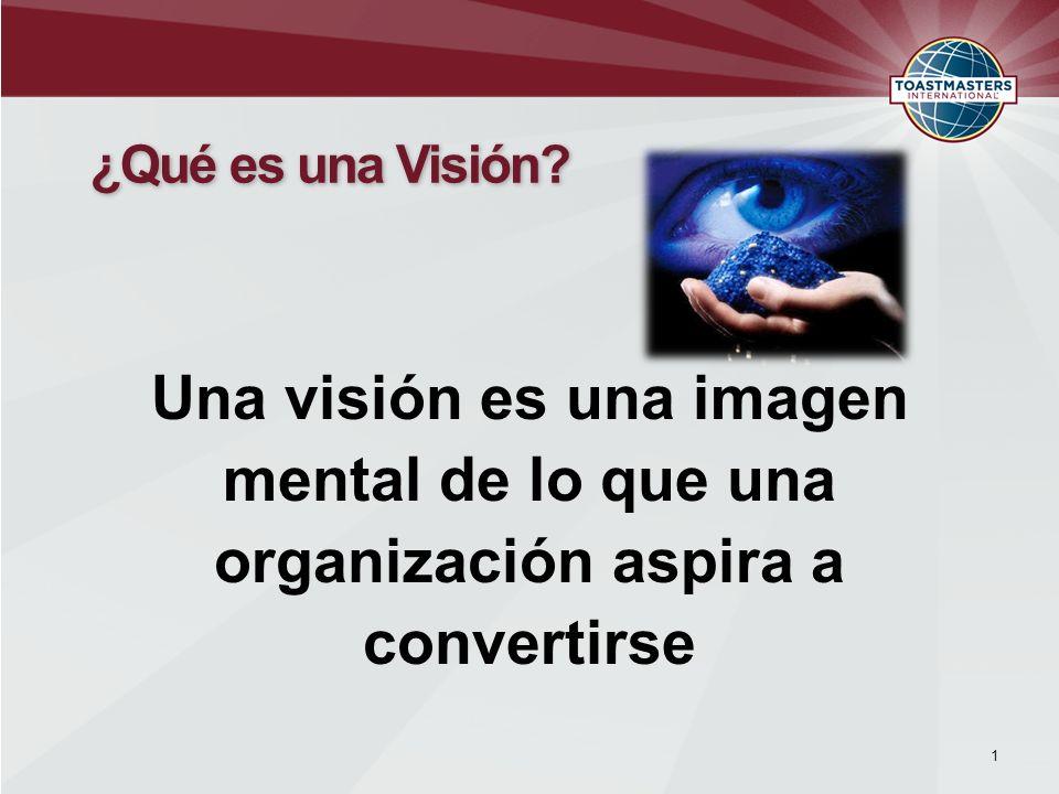 ¿Qué es una Visión Una visión es una imagen mental de lo que una organización aspira a convertirse.