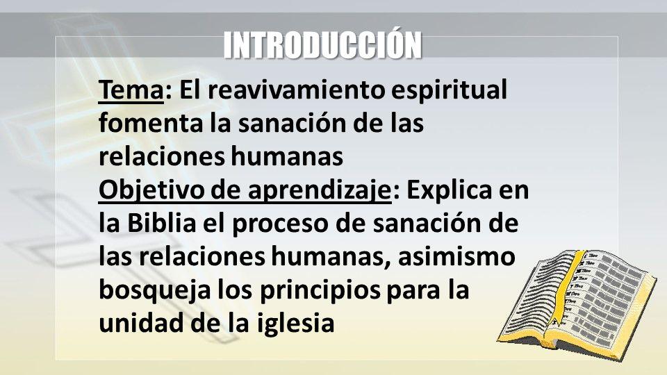 INTRODUCCIÓNTema: El reavivamiento espiritual fomenta la sanación de las relaciones humanas.