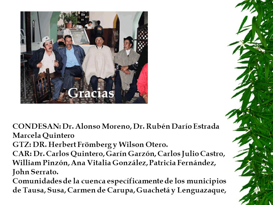 Gracias CONDESAN: Dr. Alonso Moreno, Dr. Rubén Darío Estrada Marcela Quintero. GTZ: DR. Herbert Frömberg y Wilson Otero.