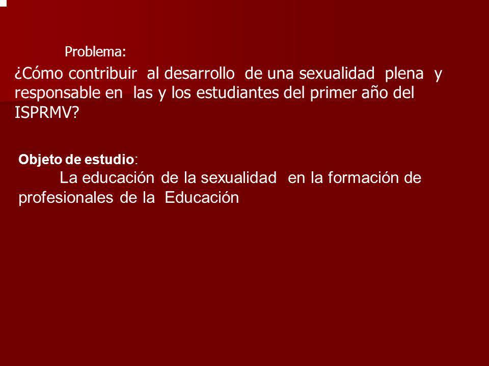 Problema: ¿Cómo contribuir al desarrollo de una sexualidad plena y responsable en las y los estudiantes del primer año del ISPRMV