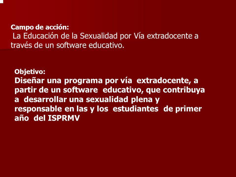 Campo de acción:La Educación de la Sexualidad por Vía extradocente a través de un software educativo.