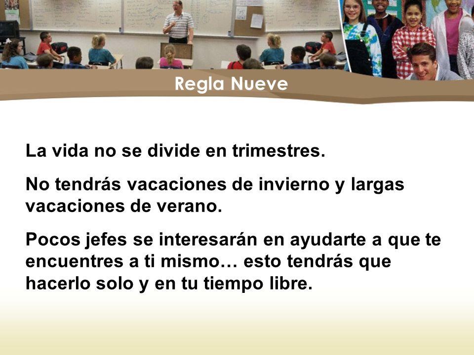 Regla Nueve La vida no se divide en trimestres. No tendrás vacaciones de invierno y largas vacaciones de verano.