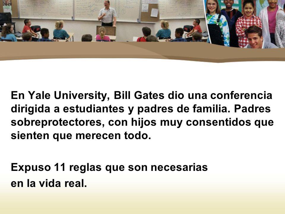 En Yale University, Bill Gates dio una conferencia dirigida a estudiantes y padres de familia. Padres sobreprotectores, con hijos muy consentidos que sienten que merecen todo.