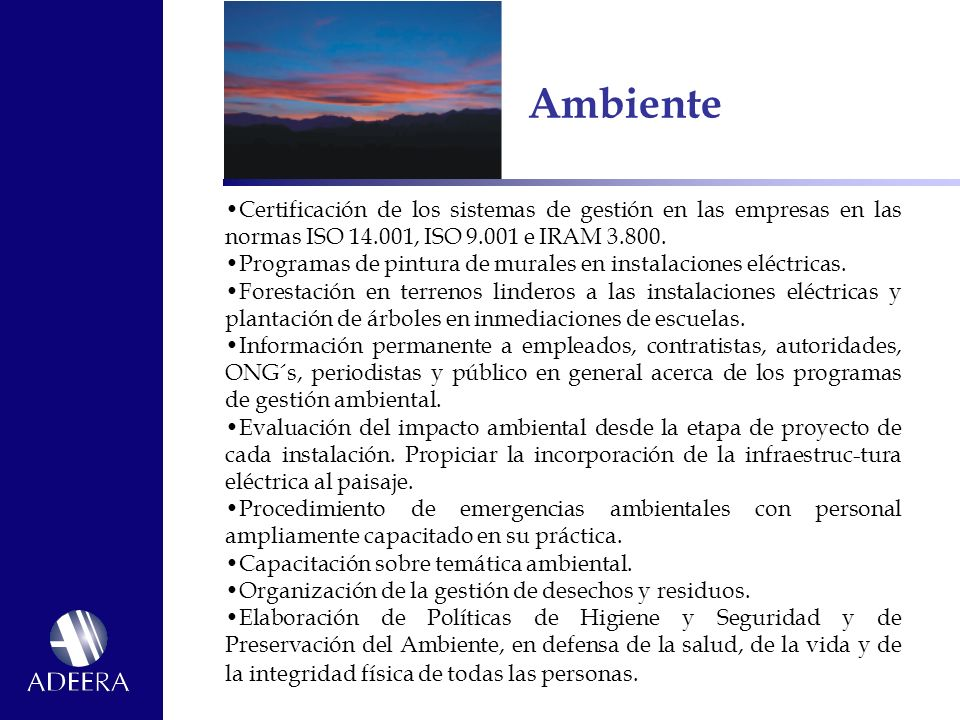 Ambiente •Certificación de los sistemas de gestión en las empresas en las normas ISO 14.001, ISO 9.001 e IRAM 3.800.