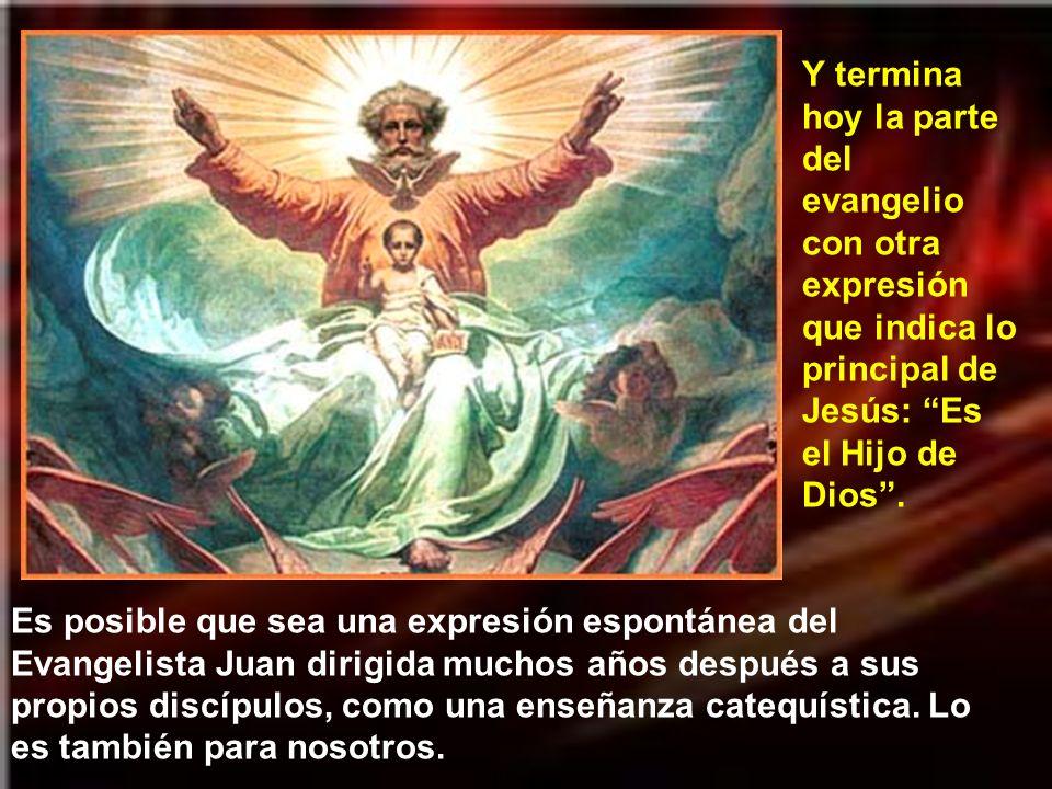 Y termina hoy la parte del evangelio con otra expresión que indica lo principal de Jesús: Es el Hijo de Dios .