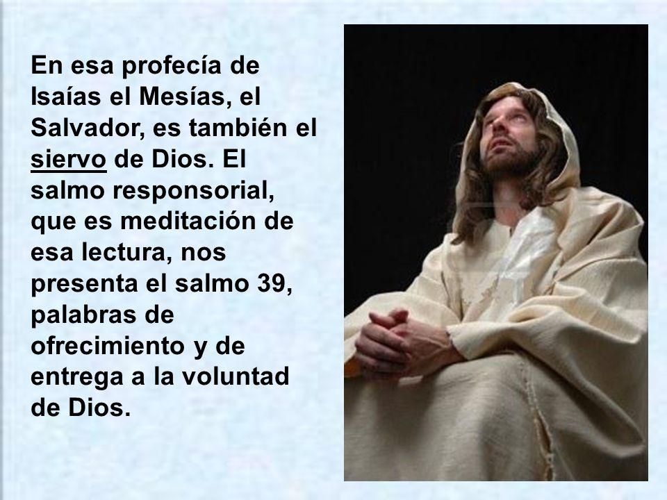 En esa profecía de Isaías el Mesías, el Salvador, es también el siervo de Dios.