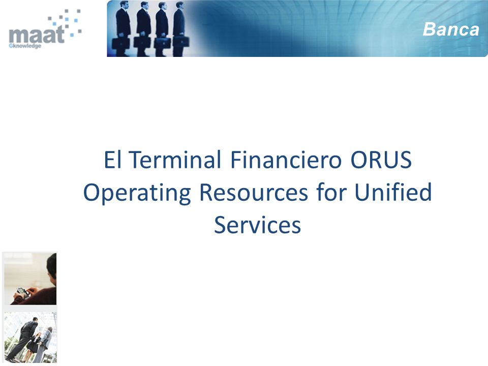 El Terminal Financiero ORUS Operating Resources for Unified Services