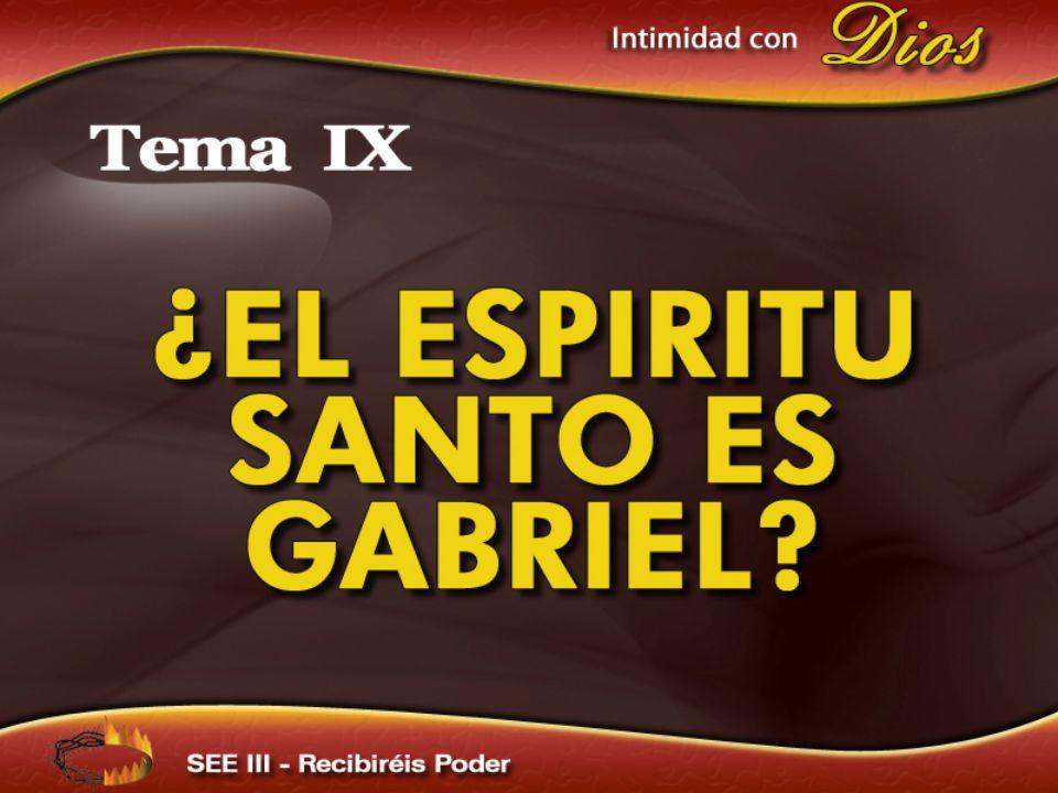 Intimidad con Dios Tema IX ¿EL ESPIRITU SANTO ES GABRIEL SEE III – Recibiréis Poder
