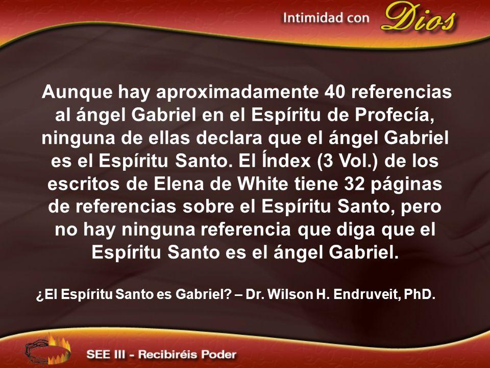 Aunque hay aproximadamente 40 referencias al ángel Gabriel en el Espíritu de Profecía, ninguna de ellas declara que el ángel Gabriel es el Espíritu Santo. El Índex (3 Vol.) de los escritos de Elena de White tiene 32 páginas de referencias sobre el Espíritu Santo, pero no hay ninguna referencia que diga que el Espíritu Santo es el ángel Gabriel.