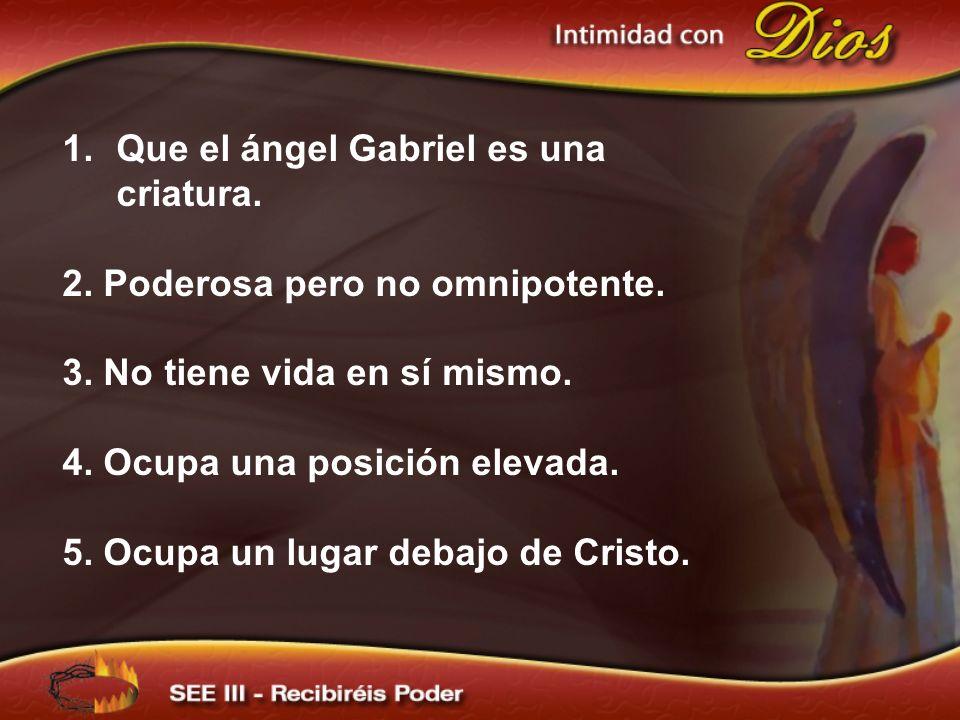 Que el ángel Gabriel es una criatura.