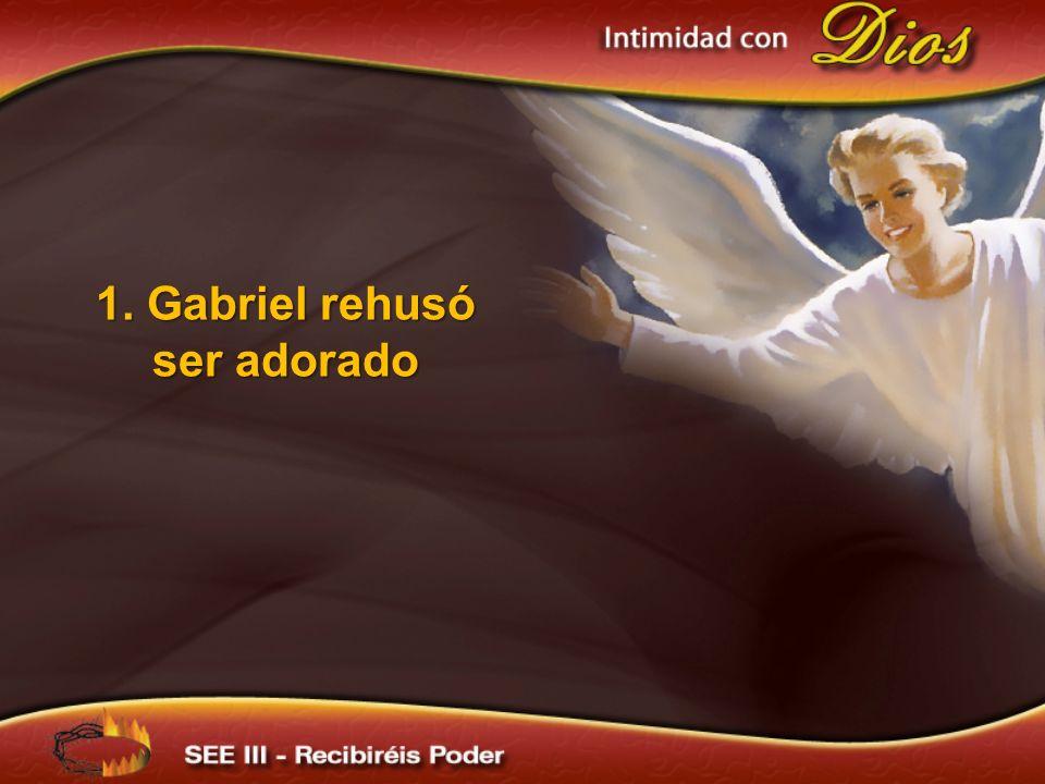 1. Gabriel rehusó ser adorado