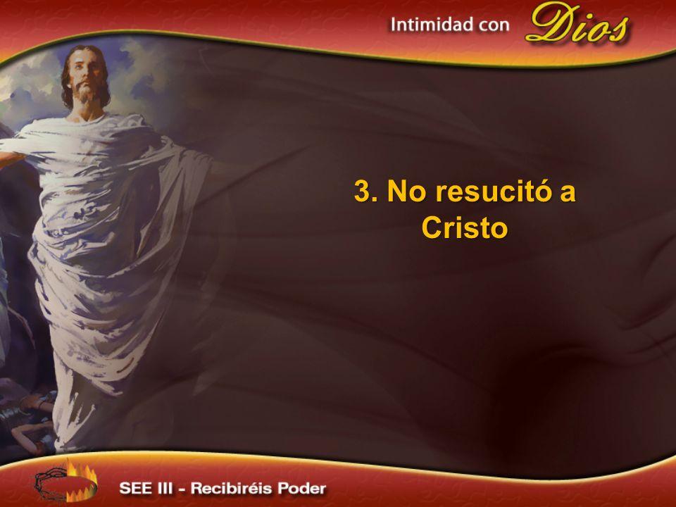 3. No resucitó a Cristo 3. No resucitó a Cristo