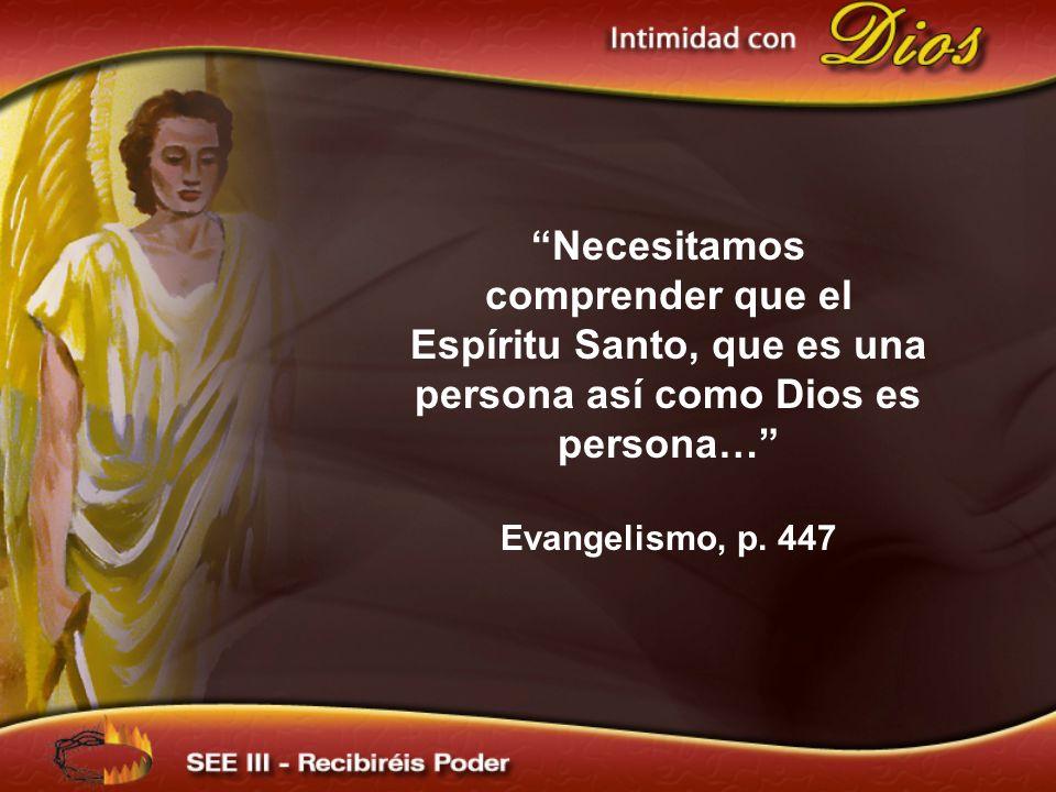 Necesitamos comprender que el Espíritu Santo, que es una persona así como Dios es persona…