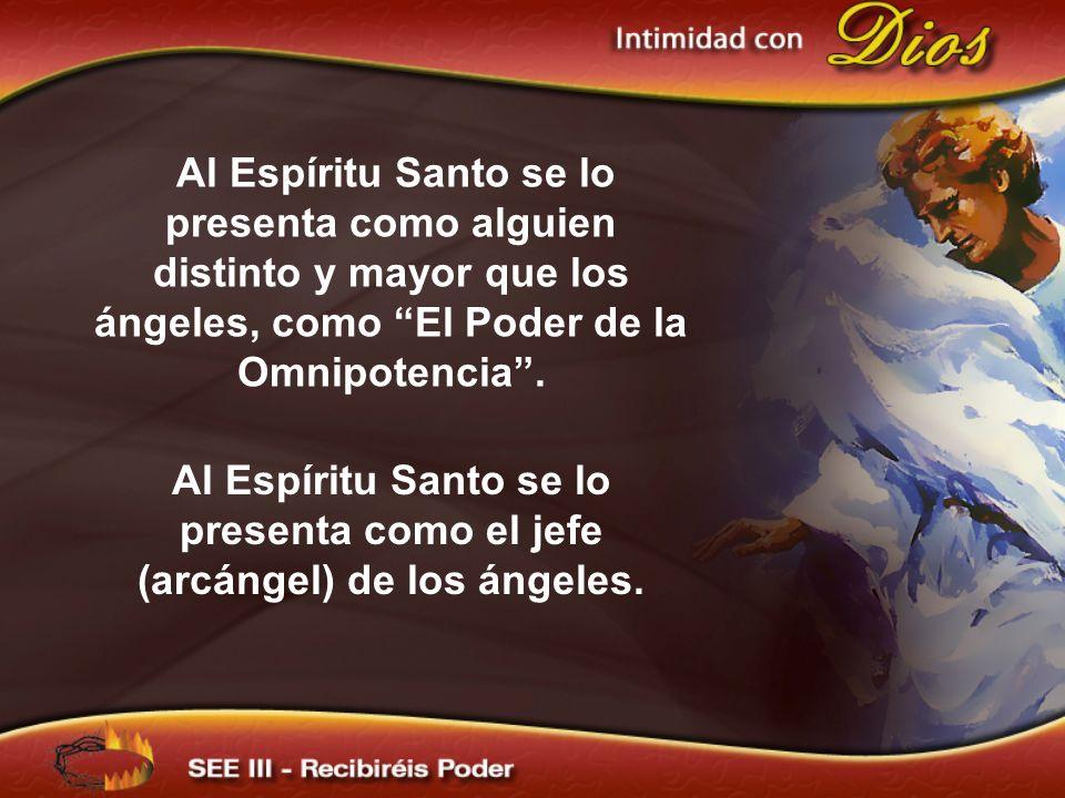 Al Espíritu Santo se lo presenta como alguien distinto y mayor que los ángeles, como El Poder de la Omnipotencia .