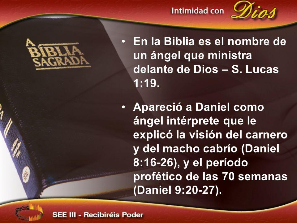 En la Biblia es el nombre de un ángel que ministra delante de Dios – S