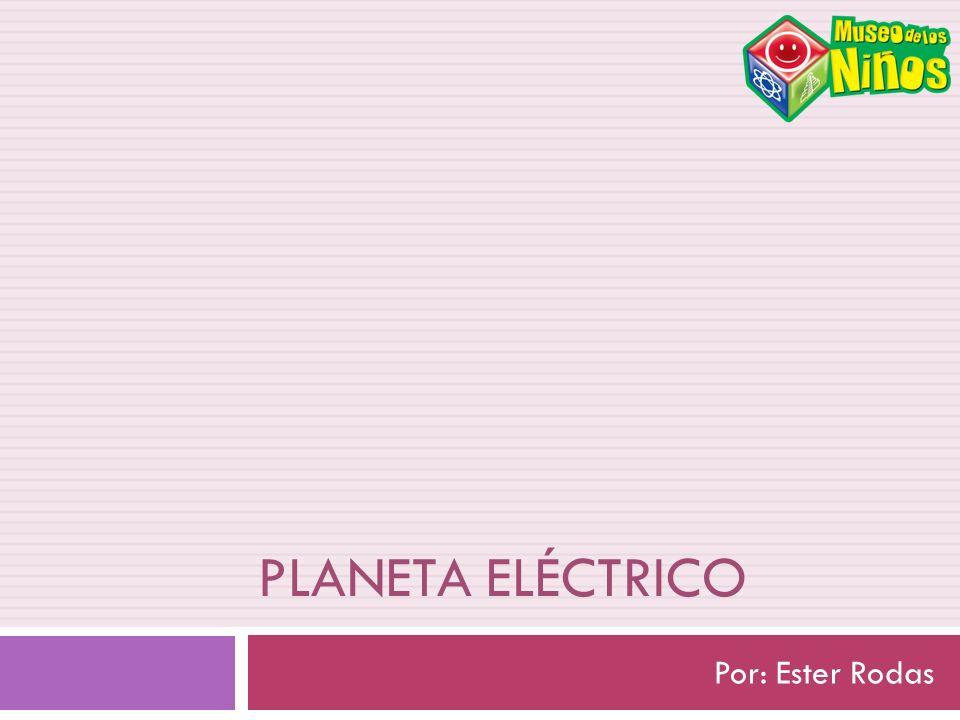 Planeta Eléctrico Por: Ester Rodas