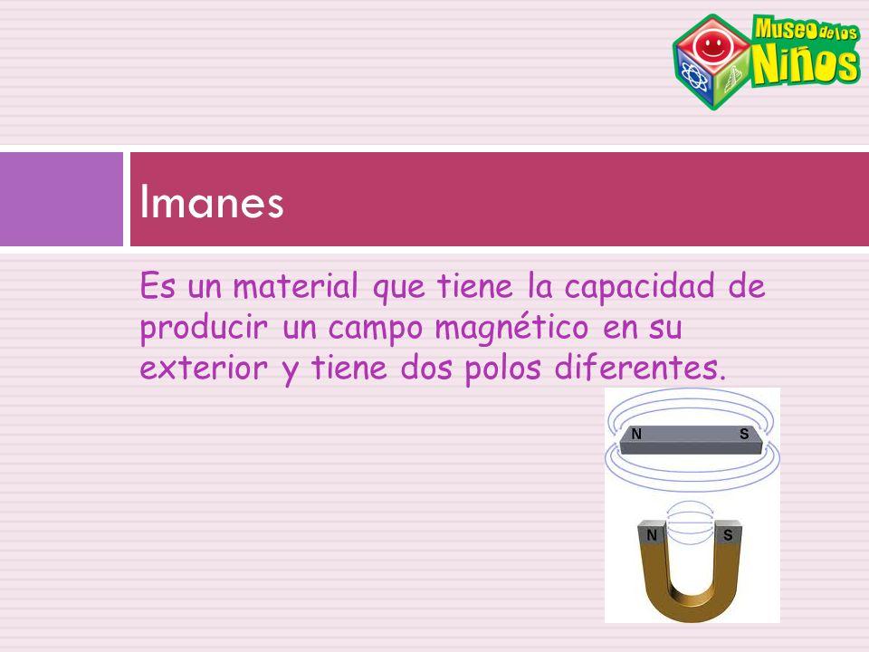 Imanes Es un material que tiene la capacidad de producir un campo magnético en su exterior y tiene dos polos diferentes.