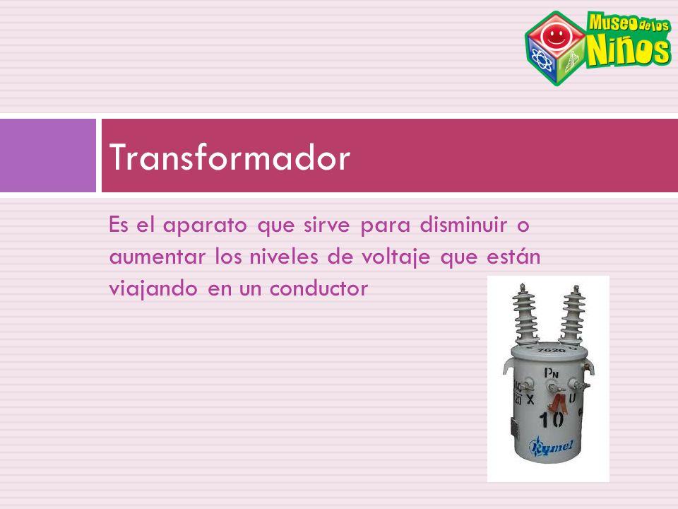Transformador Es el aparato que sirve para disminuir o aumentar los niveles de voltaje que están viajando en un conductor.